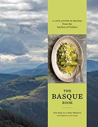 The Basque Book: A Love Letter in Recipes from the Kitchen of Txikito, Hardcover Book, By: Alexandra Raij