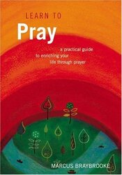 Learn To Pray: A Practical Guide To Enriching Your Life Through Prayer, Paperback, By: Marcus Braybrooke