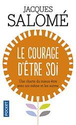 Le Courage d'etre soi : Une charte du mieux-etre avec soi-meme et avec autrui, By: Jacques Salome