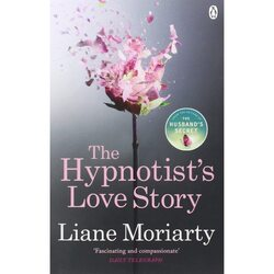 The Hypnotist's Love Story, Paperback Book, By: Liane Moriarty