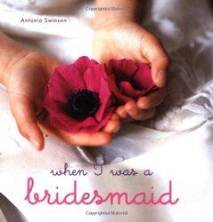 When I Was a Bridesmaid, Hardcover, By: Antonia Swinson