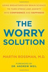 The Worry Solution: Using Breakthrough Brain Science to Turn Stress and Anxiety Into Confidence and, Hardcover Book, By: Martin Rossman M.D.