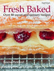 Fresh Baked: Over 80 Tantalizing Recipes for Cakes, Pastries, Biscuits and Breads, Paperback Book, By: Louise Pickford