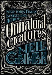 Unnatural Creatures: Stories Selected by Neil Gaiman, Paperback Book, By: Neil Gaiman