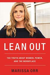 Lean Out: The Truth About Women, Power, And The Workplace, Paperback Book, By: Marissa Orr
