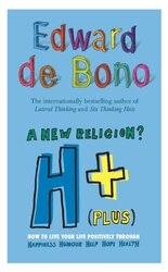 H+ (Plus) A New Religion, Paperback, By: Edward de Bono