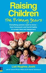 Raising Children: the Primary Years: Everything Parents Need to Know - from Homework and Horrid Habi, Paperback Book, By: Liat Hughes Joshi