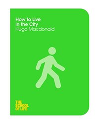 How to Live in the City (The School of Life), Paperback Book, By: The School of Life