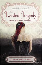 The Twisted Tragedy of Miss Natalie Stewart, Paperback Book, By: Leanna Renee Hieber
