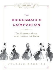 Town & Country The Bridesmaid's Companion: The Complete Guide to Attending the Bride, Hardcover Book, By: Valerie Berrios