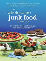 The Wholesome Junk Food Cookbook: More Than 100 Healthy Recipes for Everyday Snacking, Paperback Book, By: Laura Trice M.D.