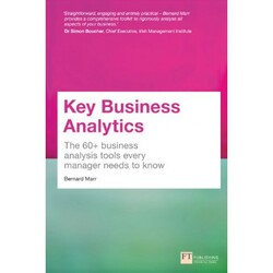 Key Business Analytics: The 60+ Tools Every Manager Needs to Turn Data into Insights: The 60+ Busine, Paperback Book, By: Bernard Marr