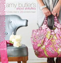 Amy Butler's Style Stitches: 12 Easy Ways to 26 Wonderful Bags, Hardcover Book, By: Amy Butler