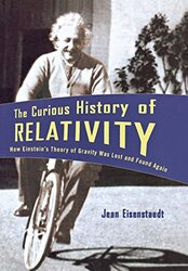 The Curious History of Relativity: How Einstein's Theory of Gravity Was Lost and Found Again, Hardcover, By: Jean Eisenstaedt