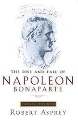 The Rise and Fall of Napoleon: Rise v. 1, Paperback Book, By: Robert Asprey