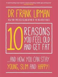 10 Reasons You Feel Old and Get Fat: ...And How You Can Stay Young, Slim and Happy!, Paperback Book, By: Frank Lipman