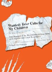 Wanted - Bear Cubs for My Children: One Hundred of the Weirdest Posts Ever Seen on Craigslist (and T, Paperback Book, By: Gary Fingercastle