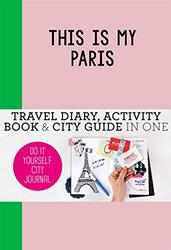 This is my Paris: Travel Diary, Activity Book & City Guide in One (Do-It-Yourself City Journal), By: Petra de Hamer