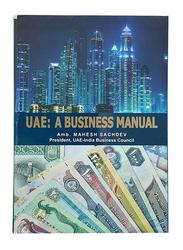 UAE: A Business Manual, Hardcover Book, By: Amb. Mahesh Sachdev