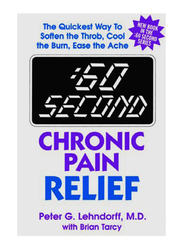 :60 Second Chronic Pain Relief, Paperback Book, By: Peter G. Lehndorff, M.D and Brian Tracy