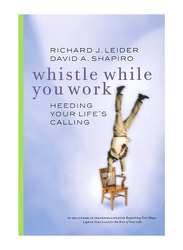 Whistle While You Work, Paperback Book, By: Richard J. Leider and David A. Shapiro
