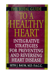 The Total Guide to a Healthy Heart, Paperback Book, By: Seth J. Baum, M.D. F.A.C.C.