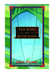 Your Bridge to a Better Future, Paperback Book, By: John C. Maxwell
