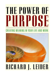 The Power of Purpose, Paperback Book, By: Richard J. Leider