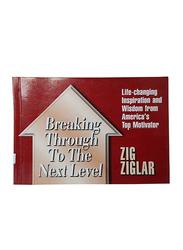 Breaking Through To The Next Level, Paperback Book, By: Zig Ziglar