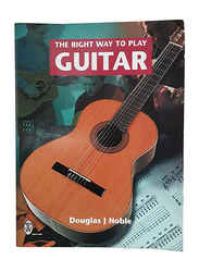 The Right Way To Play Guitar, Paperback Book, By: Douglas J. Noble