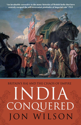 India Conquered: Britain's Raj and the Chaos of Empire, Paperback Book, By: Jon Wilson