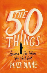 The 50 Things: Lessons for When You Feel Lost, Paperback Book, By: Peter Dunne