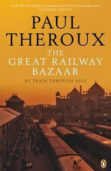 The Great Railway Bazaar: By Train Through Asia, Paperback Book, By: Paul Theroux