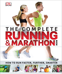The Complete Running and Marathon Book: How to Run Faster, Further, Smarter, Paperback Book, By: DK