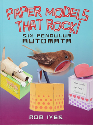 Paper Models That Rock!: 6 Pendulum Automata, Paperback Book, By: Rob Ives