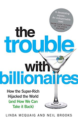 The Trouble with Billionaires: How the Super-Rich Hijacked the World (and How we Can Take It Back), Paperback Book, By: Linda McQuaig