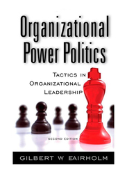 Organizational Power Politics: Tactics in Organizational Leadership 2nd Edition, Hardcover Book, By: Gilbert W. Fairholm