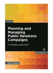 Planning and Managing Public Relations Campaigns: A Strategic Approach 4th Edition, Paperback Book, By: Anne Gregory