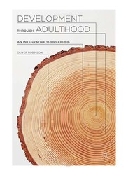 Development Through Adulthood : An Integrative Sourcebook, Paperback Book, By: Oliver Robinson
