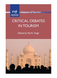Critical Debates In Tourism: Aspects of Tourism, Paperback Book, By: Tej Vir Singh