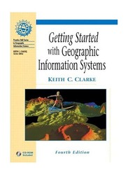 Getting Started with Geographic Information Systems 4th Edition, Paperback Book, By: Keith C. Clarke