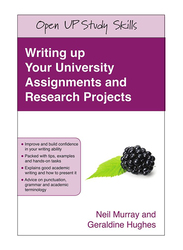 Writing Up Your University Assignments and Research Projects, Paperback Book, By: Neil Murray and Geraldine Hughes