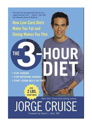 The 3 Hour Diet: How Low-carb Diets Make You Fat & Timing Sculpts You Slim, Hardcover Book, By: Jorge Cruise