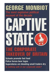 Captive State: The Corporate Takeover of Britain, Paperback Book, By: George Monbiot