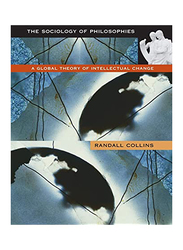 The Sociology of Philosophies: A Global Theory of Intellectual Change, Paperback Book, By: Randall Collins