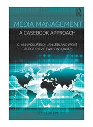 Media Management: A Case Book Approach 5th Edition, Paperback Book, By: C. Ann Hollifield, Jan LeBlanc Wicks, George Sylvie, Wilson Lowrey