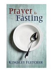 Prayer & Fasting, Paperback Book, By: Kingsley A. Fletcher