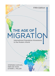 The Age of Migration: International Population Movements in the Modern World 5th Edition, Paperback Book, By: Mark J. Miller, Stephen Castles, Hein de Haas