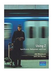Using Z: Specification Proof Refinement, Paperback Book, By: Jim Davies and J. C. P. Woodcock