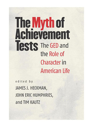 The Myth of Achievement Tests : The GED and The Role of Character In American Life, Paperback Book, By: James J. Heckman, John Eric Humphries and Tim Kautz